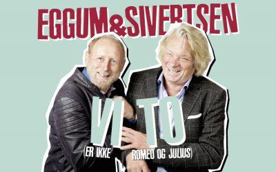 Nytt festivalår og første artistslipp! Eggum & Sivertsen – VI TO (er ikke Romeo og Julius)